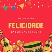 Felicidade (Latin Evergreens) von Various Artists