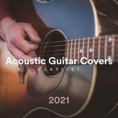 Acoustic Guitar Covers Playlist 2021 by Various Artists