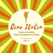 Ciao Italia (Italian Classics from the Good Old Times), Vol. 3 di Various Artists
