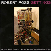Settings - Music for Dance, Film, Fashion and Industry by Robert Poss