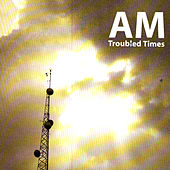 Troubled Times by AM