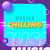 Música Chilling by Various Artists