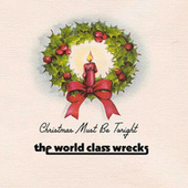 Christmas Must Be Tonight by The World Class Wrecks
