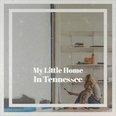 My Little Home In Tennessee von Various Artists
