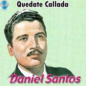 Quédate Callada by Daniel Santos
