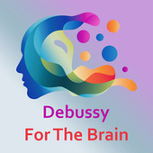 Debussy For The Brain by Claude Debussy