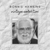 Ronnie Hawkins - Vintage Selection de Ronnie Hawkins