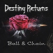 Ball & Chain by Destiny Returns