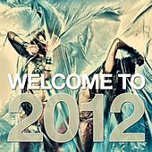 Welcome to 2012 von Various Artists