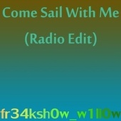 Come Sail With Me (Radio Edit) by Fr34ksh0w_w1ll0w