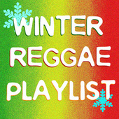 Winter Reggae Playlist by Various Artists
