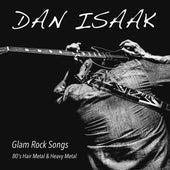 Glam Rock Songs: 80's Hair Metal & Heavy Metal von Dan Isaak