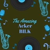 The Amazing Acker Bilk by Acker Bilk