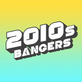 2010s Bangers by Various Artists