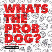 Whats The Prob Dog? (Let me Think About It) von The Wise Kids