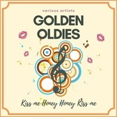 Kiss Me Honey Honey Kiss Me (Golden Oldies) by Various Artists