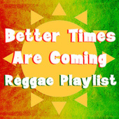 Better Times Are Coming Reggae Playlist de Various Artists
