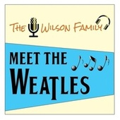 Meet the Weatles von The Wilson Family