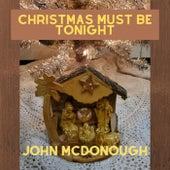 Christmas Must Be Tonight by John McDonough