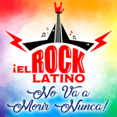 El Rock Latino No Va A Morir Núnca by Various Artists