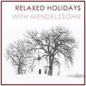 Relaxed Holidays with Mendelssohn by Felix Mendelssohn