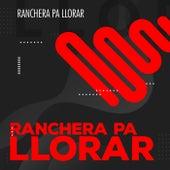 Ranchera pa Llorar by Various Artists