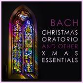 Bach - Christmas Oratorio and other Xmas Essentials by Johann Sebastian Bach