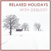 Relaxed Holidays with Debussy by Claude Debussy