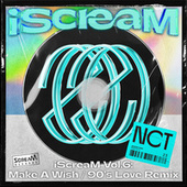 iScreaM Vol.6 : Make A Wish / 90's Love Remix by NCT