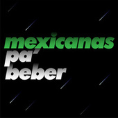 Mexicanas Pa' Beber by Various Artists