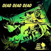 Dead Dead Dead von Must Save Jane