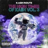 The High Times of Ka$h, Vol. 3 by Ka$h Route