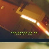 The Death of Me by dan le sac