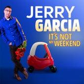 It's Not My Weekend by Jerry Garcia