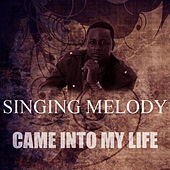 Came Into My Life by Singing Melody