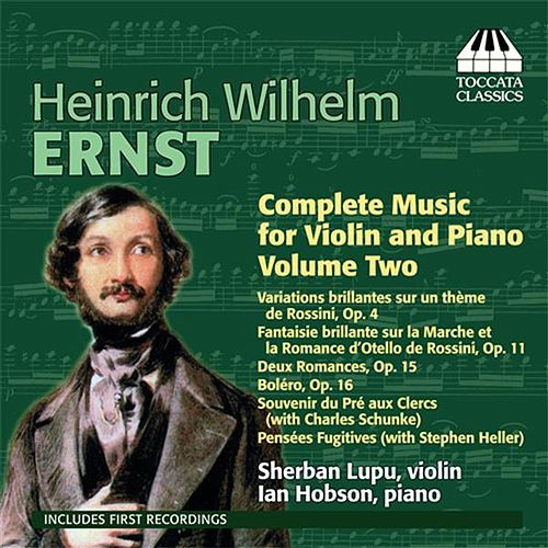 Ernst: Complete Music for Violin and Piano Vol. 2 by Sherban Lupu