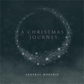 A Christmas Journey by Central Worship