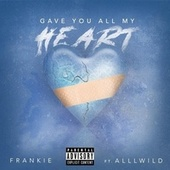 Gave you all my heart (feat. Alllwild) by Frankie