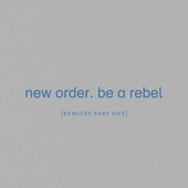 Be a Rebel [Remixes Pt. 1] by New Order