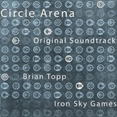 Circle Arena (Original Game Soundtrack) by Brian Topp