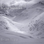 Northward (Original Soundtrack) by Brian Topp