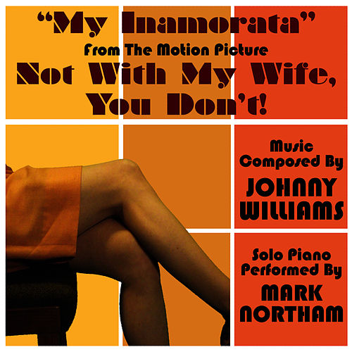 Not With My Wife You Don't: 'My Inamorata' (Johnny Williams) by Mark Northam