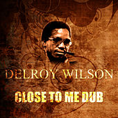Close To Me Dub by Delroy Wilson