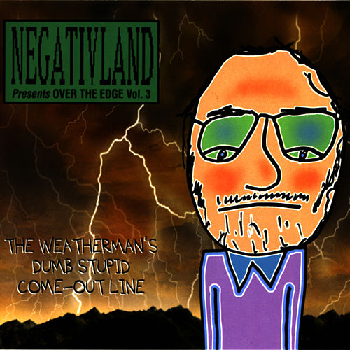 Negativland Presents Over The Edge Vol. 3: The Weatherman's Dumb Stupid Come-Out Line by Negativland