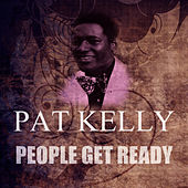 People Get Ready by Pat Kelly