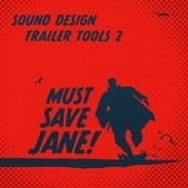 Sound Design Trailer Tools Vol Ii von Must Save Jane