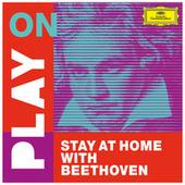 Play on: Stay at home with Beethoven by Ludwig van Beethoven
