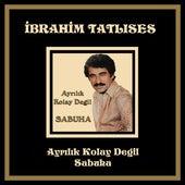 Ayrılık Kolay Degil / Sabuha von İbrahim Tatlıses
