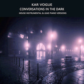 Conversations in the Dark (Special Instrumental & Lead Piano Versions) by Kar Vogue