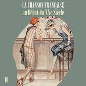 La Chanson Française au Début du XXe Siècle, Volume 10 de Various Artists